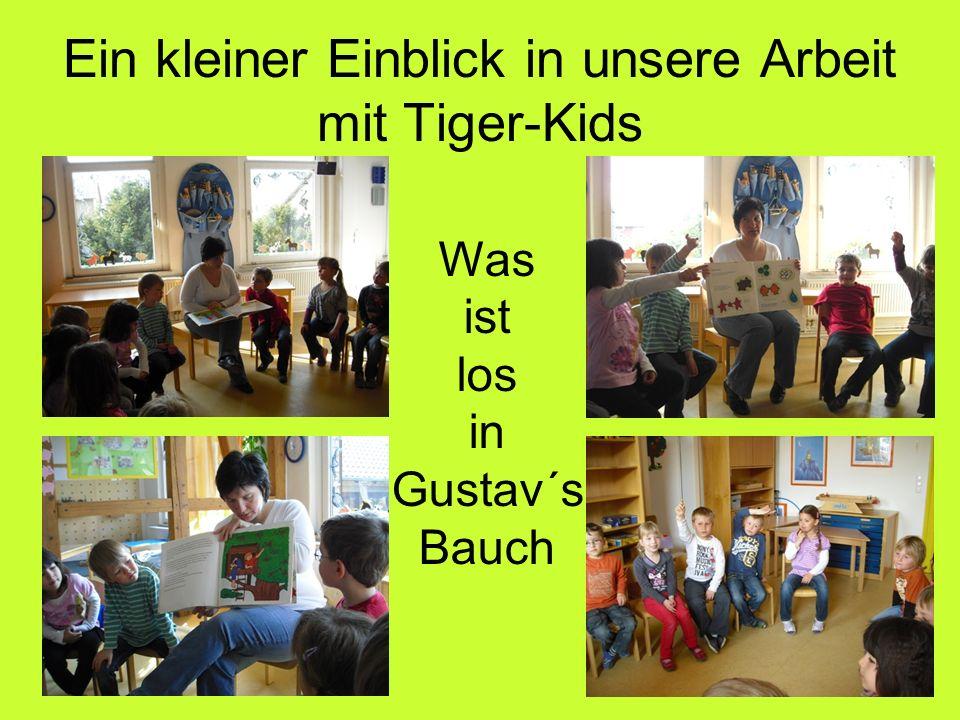 Ein kleiner Einblick in unsere Arbeit mit Tiger-Kids Was ist los in Gustav´s Bauch