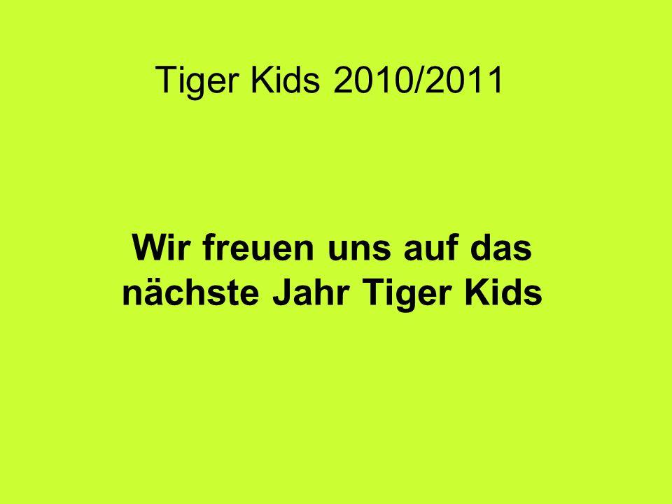 Tiger Kids 2010/2011 Wir freuen uns auf das nächste Jahr Tiger Kids