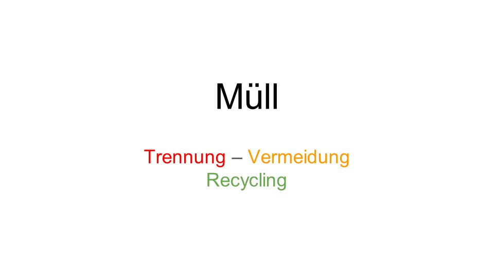 Müll Trennung – Vermeidung Recycling
