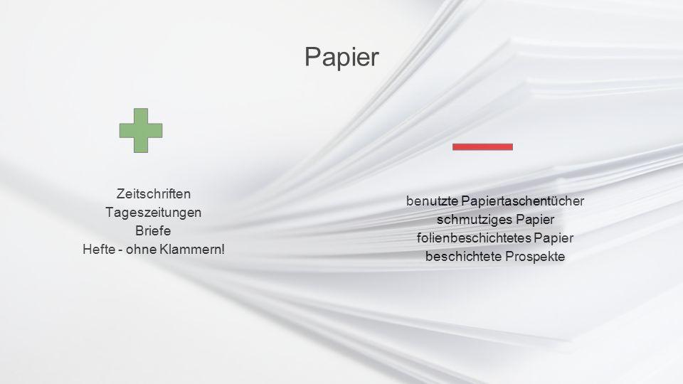 Papier Zeitschriften Tageszeitungen Briefe Hefte - ohne Klammern! benutzte Papiertaschentücher schmutziges Papier folienbeschichtetes Papier beschicht