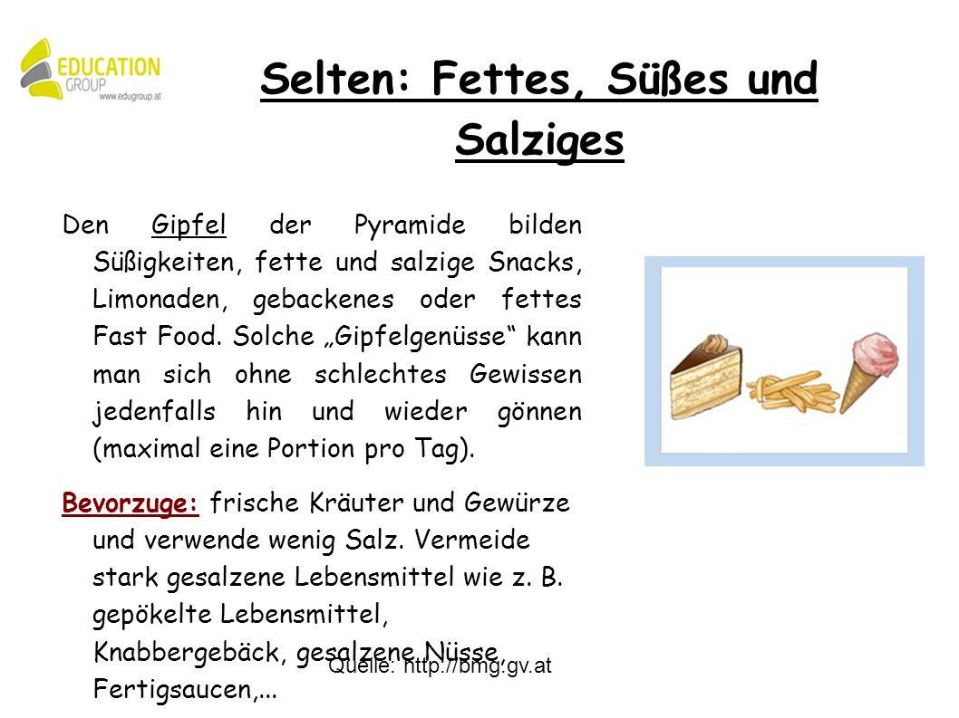 Quelle: http://bmg.gv.at Den Gipfel der Pyramide bilden Süßigkeiten, fette und salzige Snacks, Limonaden, gebackenes oder fettes Fast Food.
