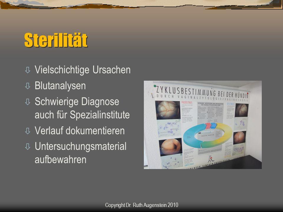 Sterilität ò Vielschichtige Ursachen ò Blutanalysen ò Schwierige Diagnose auch für Spezialinstitute ò Verlauf dokumentieren ò Untersuchungsmaterial aufbewahren Copyright Dr.