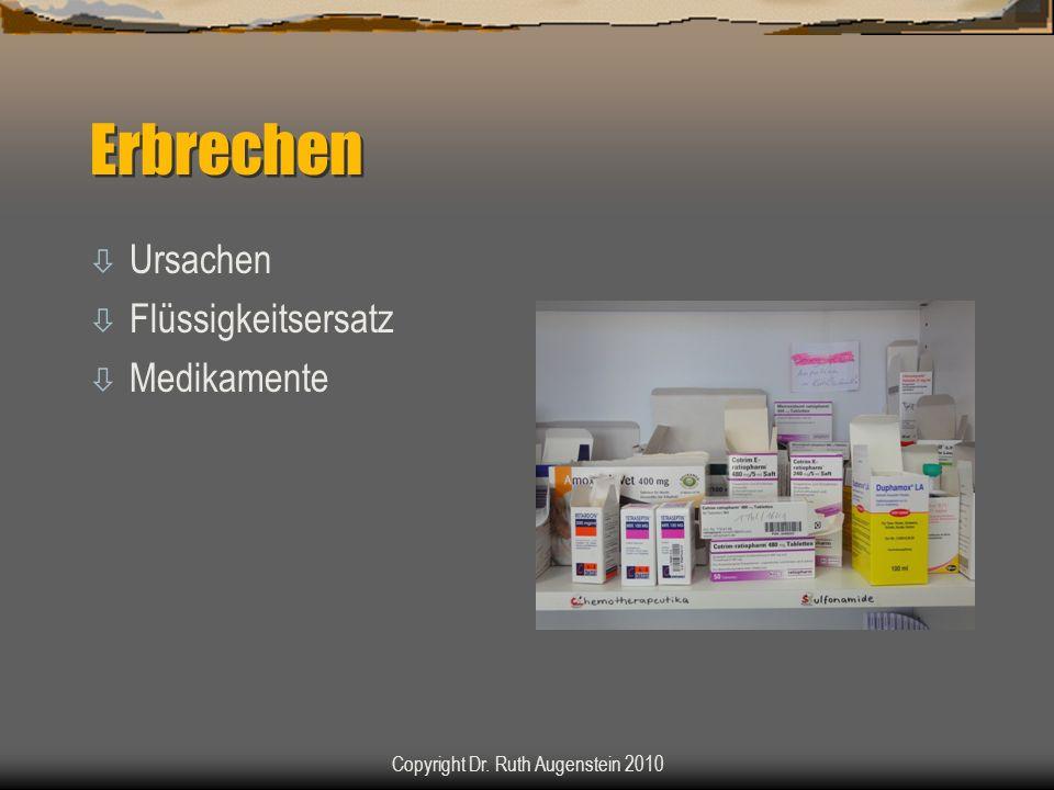 Erbrechen ò Ursachen ò Flüssigkeitsersatz ò Medikamente Copyright Dr. Ruth Augenstein 2010