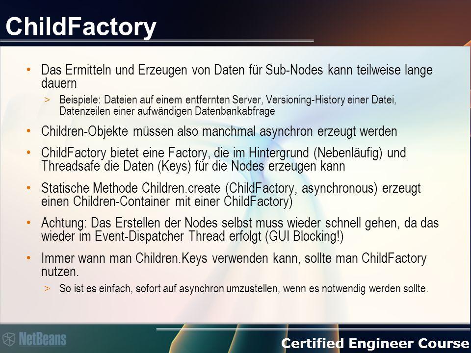 Certified Engineer Course ChildFactory Das Ermitteln und Erzeugen von Daten für Sub-Nodes kann teilweise lange dauern > Beispiele: Dateien auf einem e