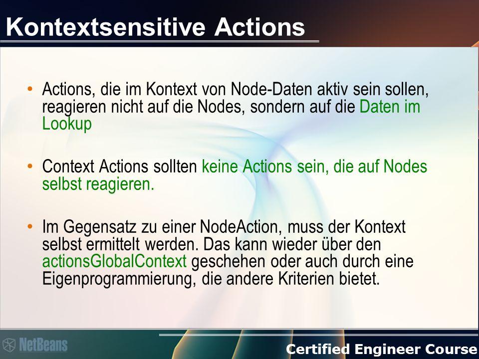 Certified Engineer Course Kontextsensitive Actions Actions, die im Kontext von Node-Daten aktiv sein sollen, reagieren nicht auf die Nodes, sondern auf die Daten im Lookup Context Actions sollten keine Actions sein, die auf Nodes selbst reagieren.