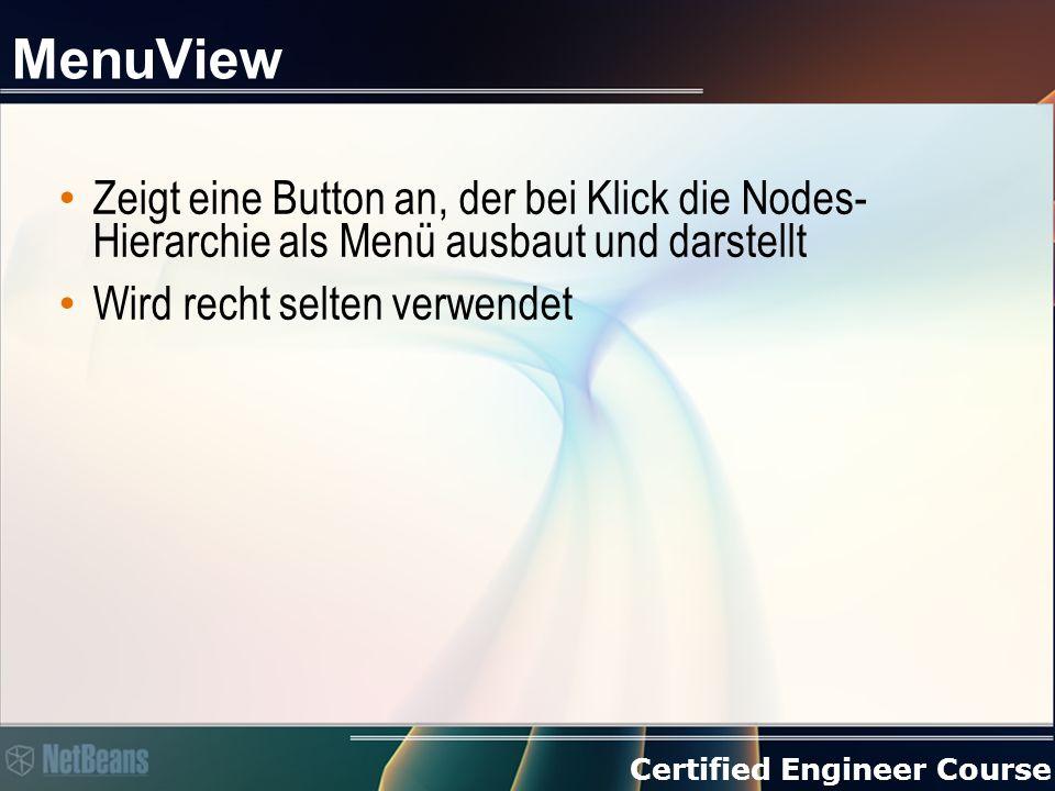 Certified Engineer Course MenuView Zeigt eine Button an, der bei Klick die Nodes- Hierarchie als Menü ausbaut und darstellt Wird recht selten verwendet