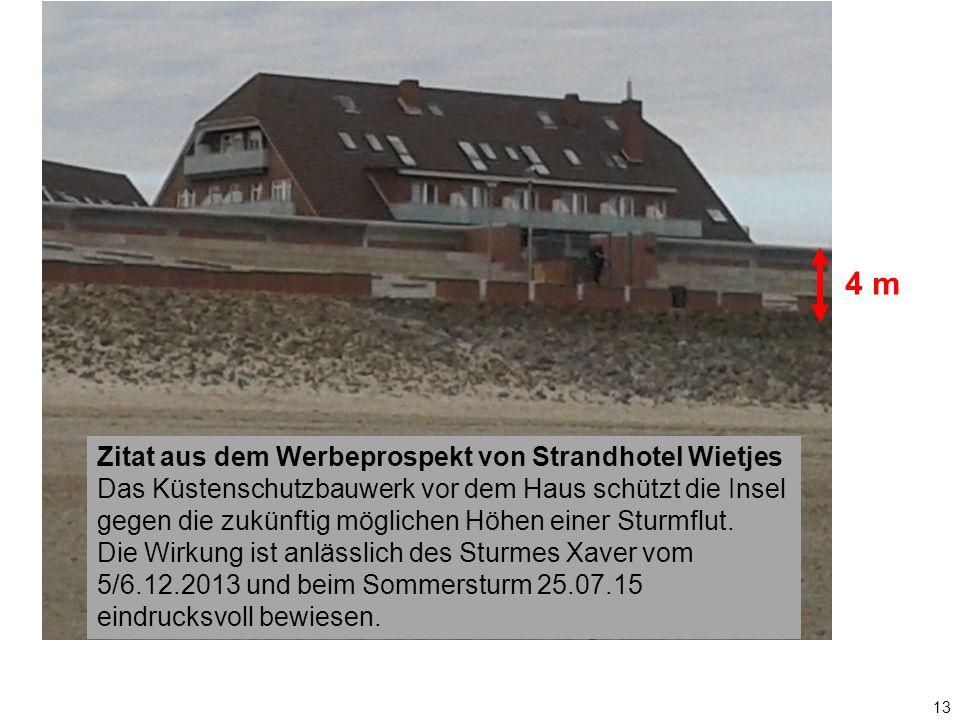 13 4 m Zitat aus dem Werbeprospekt von Strandhotel Wietjes Das Küstenschutzbauwerk vor dem Haus schützt die Insel gegen die zukünftig möglichen Höhen einer Sturmflut.