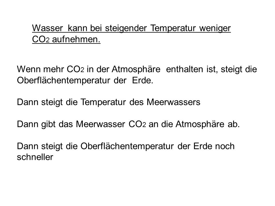 30 Wasser kann bei steigender Temperatur weniger CO 2 aufnehmen. Wenn mehr CO 2 in der Atmosphäre enthalten ist, steigt die Oberflächentemperatur der