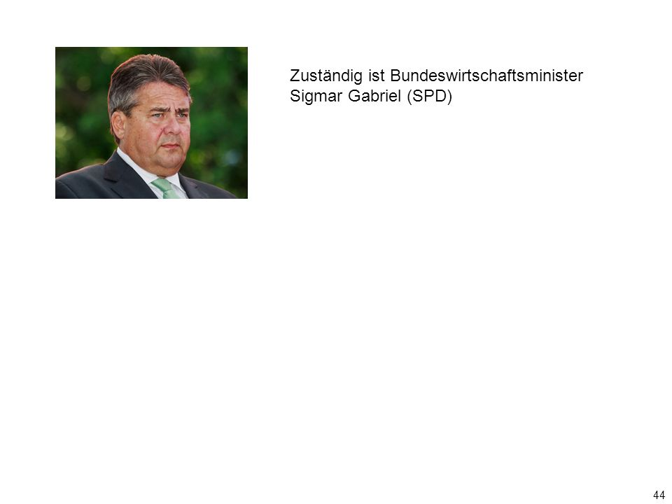 44 Zuständig ist Bundeswirtschaftsminister Sigmar Gabriel (SPD)