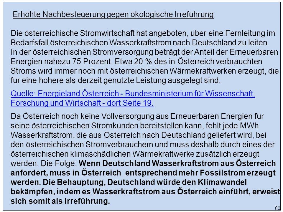 Erhöhte Nachbesteuerung gegen ökologische Irreführung Die österreichische Stromwirtschaft hat angeboten, über eine Fernleitung im Bedarfsfall österreichischen Wasserkraftstrom nach Deutschland zu leiten.