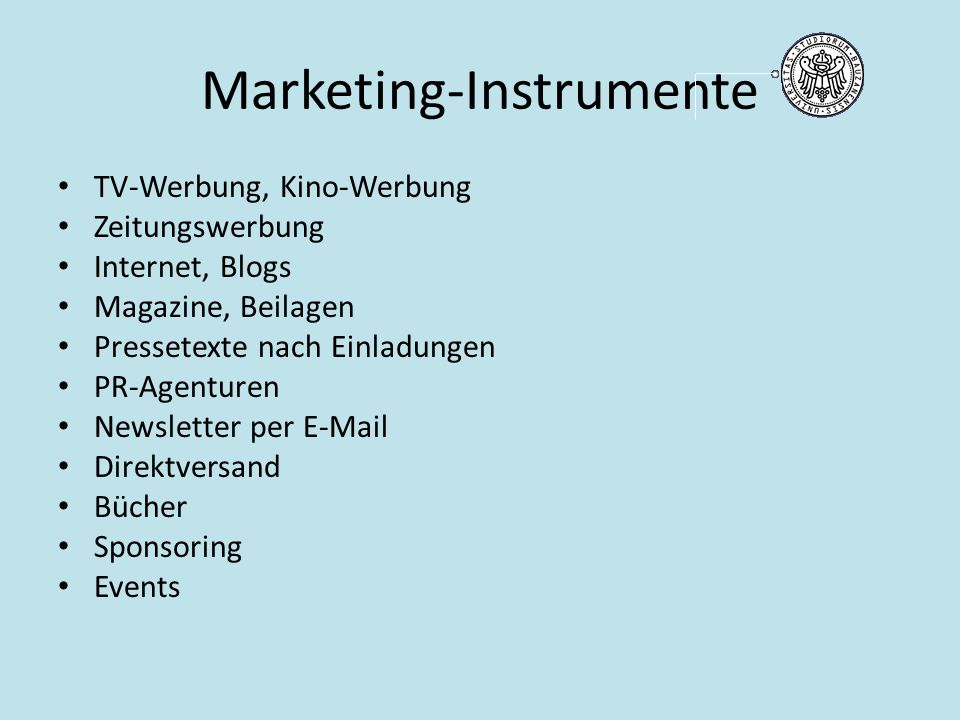 Marketing-Instrumente TV-Werbung, Kino-Werbung Zeitungswerbung Internet, Blogs Magazine, Beilagen Pressetexte nach Einladungen PR-Agenturen Newsletter