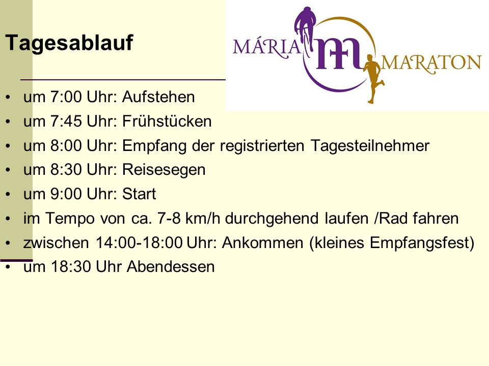 um 7:00 Uhr: Aufstehen um 7:45 Uhr: Frühstücken um 8:00 Uhr: Empfang der registrierten Tagesteilnehmer um 8:30 Uhr: Reisesegen um 9:00 Uhr: Start im Tempo von ca.