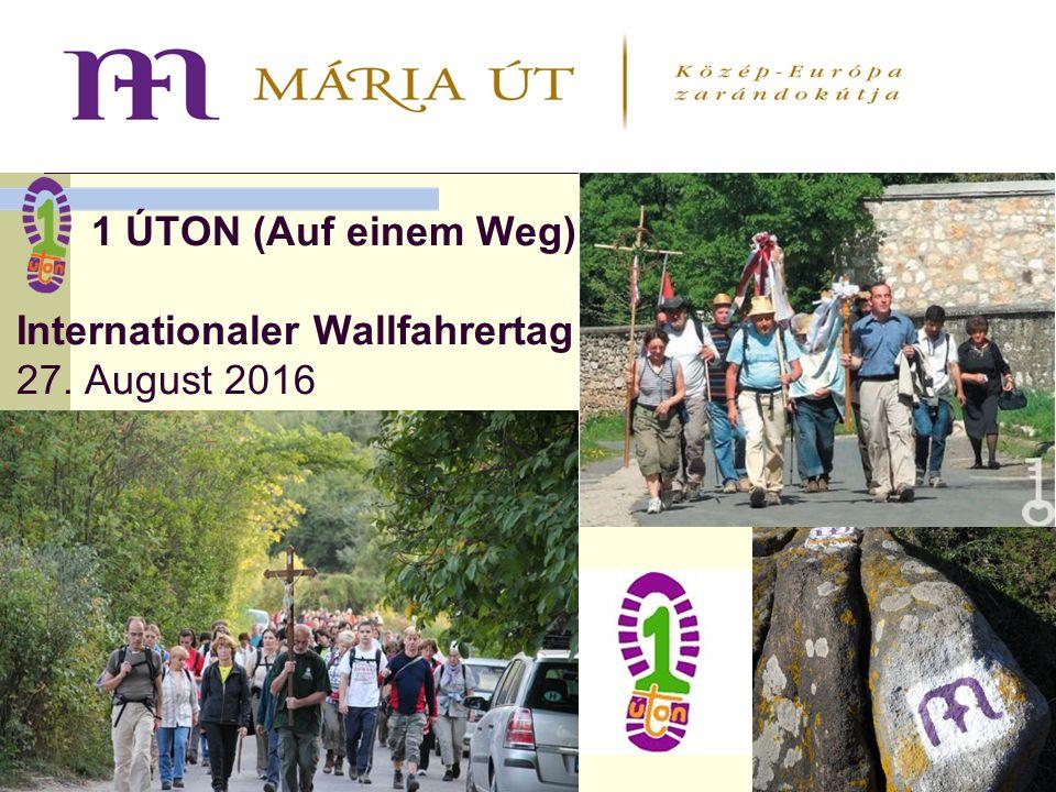 1 ÚTON (Auf einem Weg) Internationaler Wallfahrertag 27. August 2016