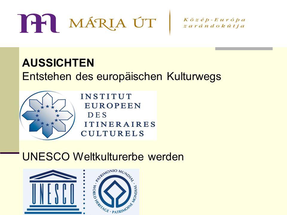 AUSSICHTEN Entstehen des europäischen Kulturwegs UNESCO Weltkulturerbe werden