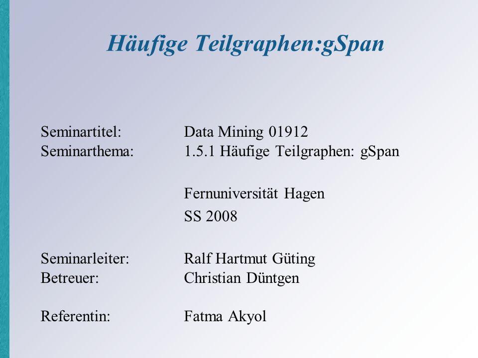 1.5.1 häufige Teilgraphen: gSpan, Fatma Akyol 2 Gliederung Motivation Einführung in die Problematik Verschiedene Ansätze Verwendete Techniken Der Algorithmus