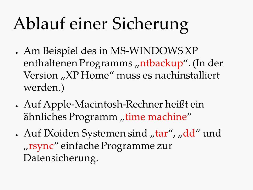 """Ablauf einer Sicherung ● Am Beispiel des in MS-WINDOWS XP enthaltenen Programms """"ntbackup"""". (In der Version """"XP Home"""" muss es nachinstalliert werden.)"""