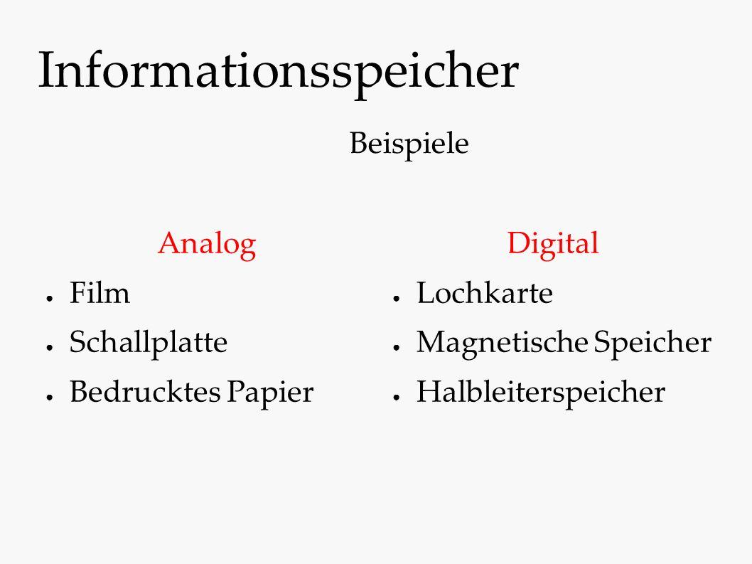 Informationsspeicher Analog ● Film ● Schallplatte ● Bedrucktes Papier Digital ● Lochkarte ● Magnetische Speicher ● Halbleiterspeicher Beispiele