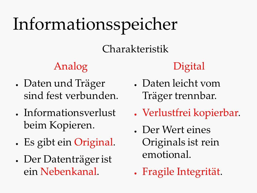 Informationsspeicher Analog ● Daten und Träger sind fest verbunden. ● Informationsverlust beim Kopieren. ● Es gibt ein Original. ● Der Datenträger ist