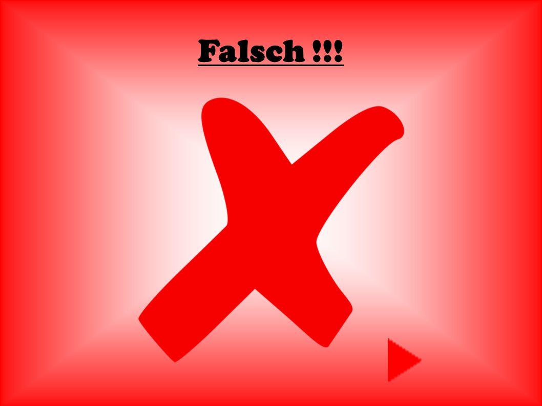 Falsch !!!