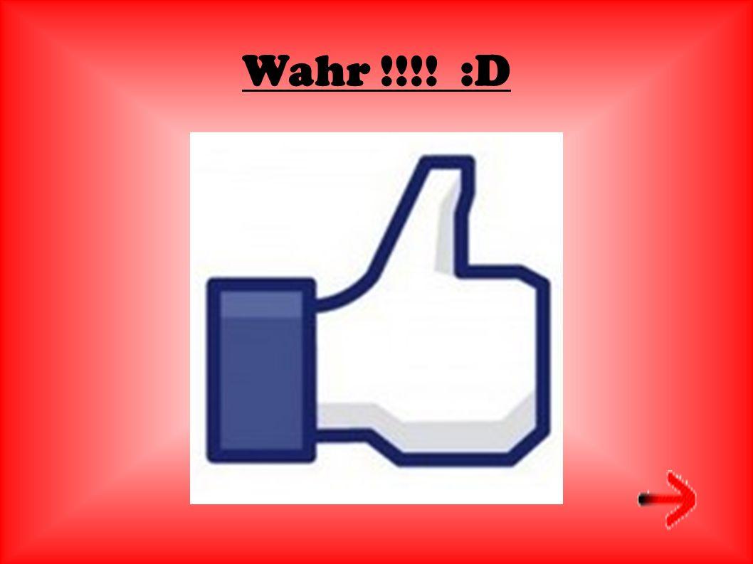 Wahr !!!! :D