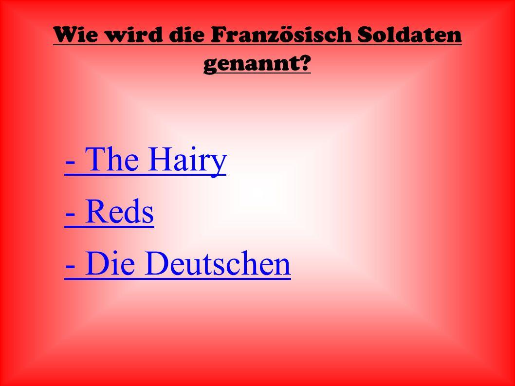 Wie wird die Französisch Soldaten genannt - The Hairy - Reds - Die Deutschen
