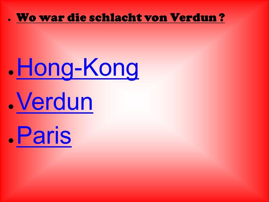 ● Wo war die schlacht von Verdun ? ● Hong-Kong Hong-Kong ● Verdun Verdun ● Paris Paris