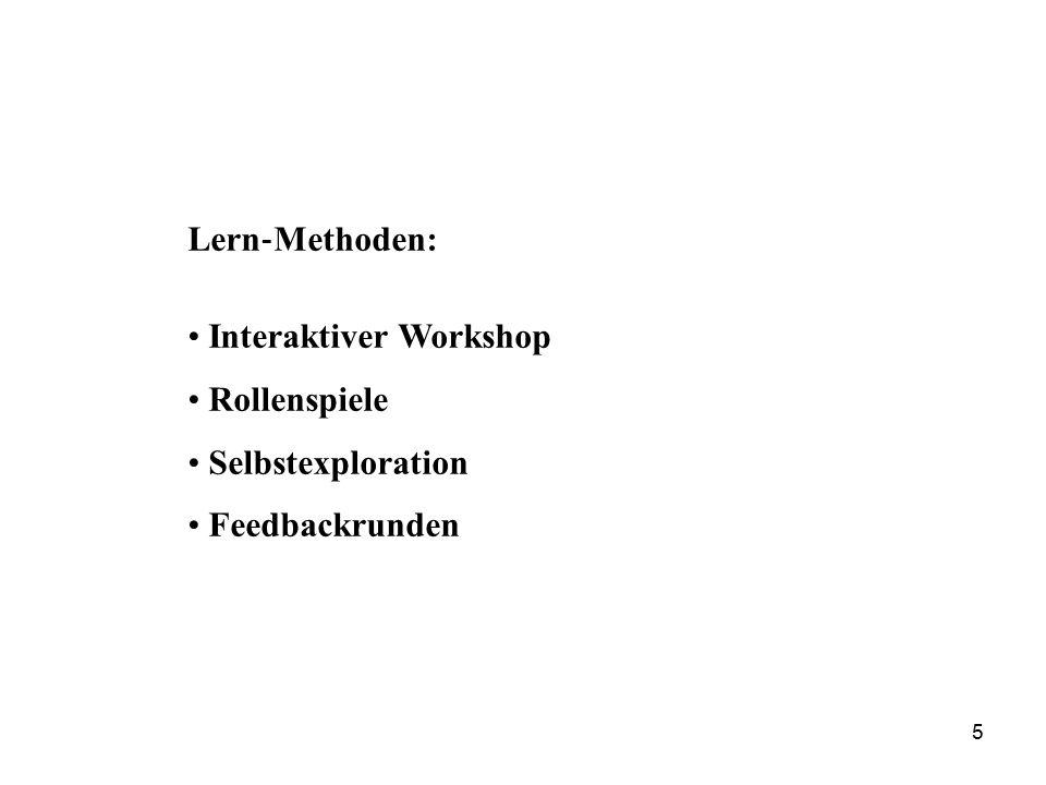 Lern ‐ Methoden: Interaktiver Workshop Rollenspiele Selbstexploration Feedbackrunden 5
