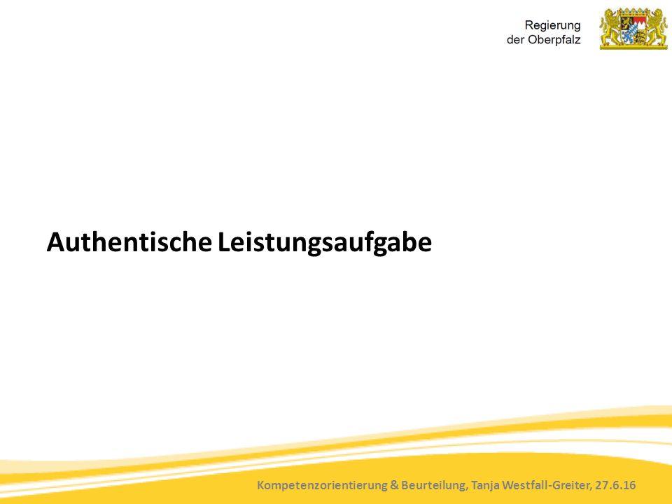 Kompetenzorientierung & Beurteilung, Tanja Westfall-Greiter, 27.6.16 Authentische Leistungsaufgabe