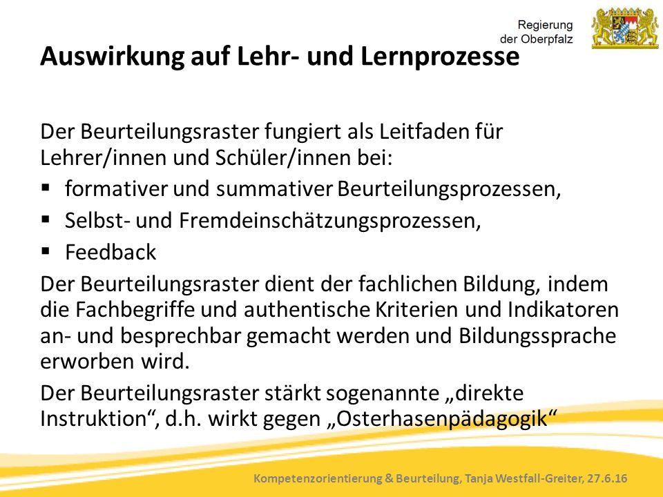 Kompetenzorientierung & Beurteilung, Tanja Westfall-Greiter, 27.6.16 Auswirkung auf Lehr- und Lernprozesse Der Beurteilungsraster fungiert als Leitfad