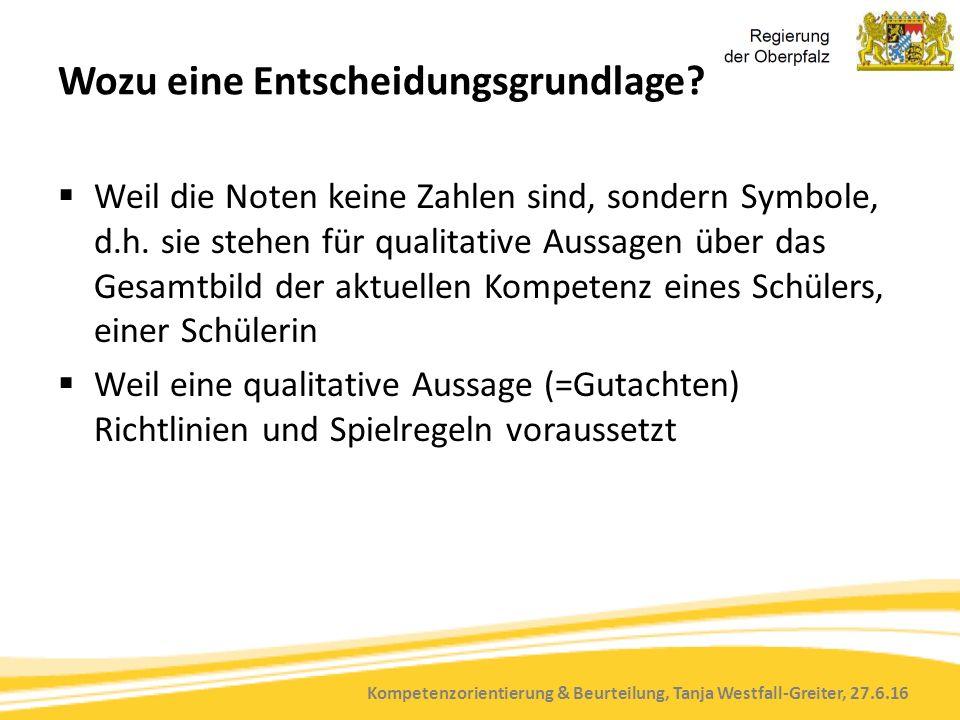 Kompetenzorientierung & Beurteilung, Tanja Westfall-Greiter, 27.6.16 Wozu eine Entscheidungsgrundlage?  Weil die Noten keine Zahlen sind, sondern Sym