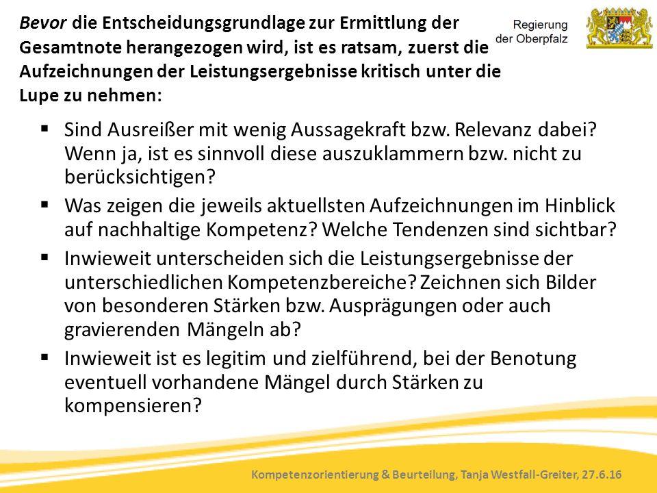 Kompetenzorientierung & Beurteilung, Tanja Westfall-Greiter, 27.6.16 Bevor die Entscheidungsgrundlage zur Ermittlung der Gesamtnote herangezogen wird, ist es ratsam, zuerst die Aufzeichnungen der Leistungsergebnisse kritisch unter die Lupe zu nehmen:  Sind Ausreißer mit wenig Aussagekraft bzw.