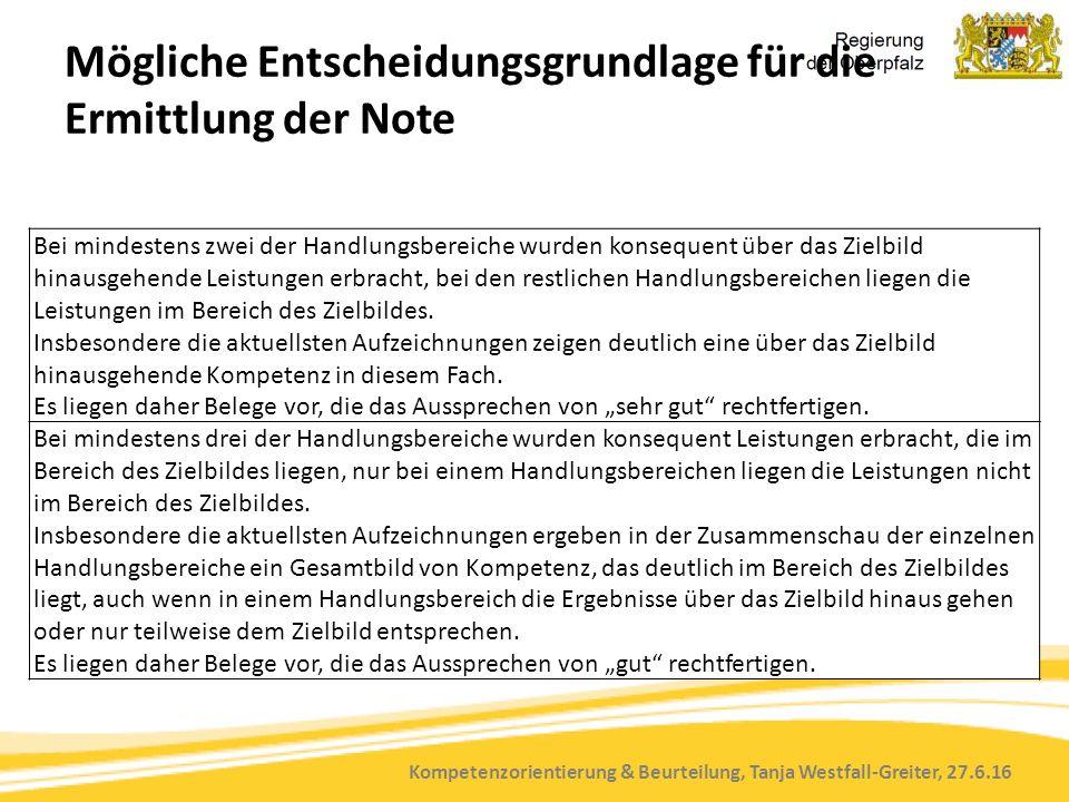 Kompetenzorientierung & Beurteilung, Tanja Westfall-Greiter, 27.6.16 Mögliche Entscheidungsgrundlage für die Ermittlung der Note Bei mindestens zwei d