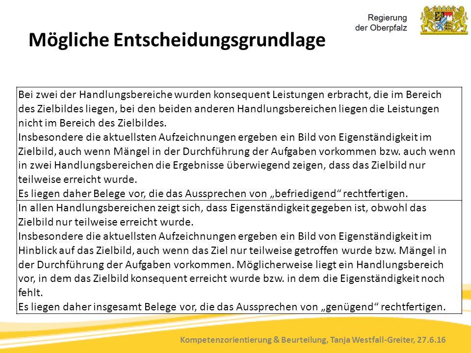 Kompetenzorientierung & Beurteilung, Tanja Westfall-Greiter, 27.6.16 Mögliche Entscheidungsgrundlage Bei zwei der Handlungsbereiche wurden konsequent