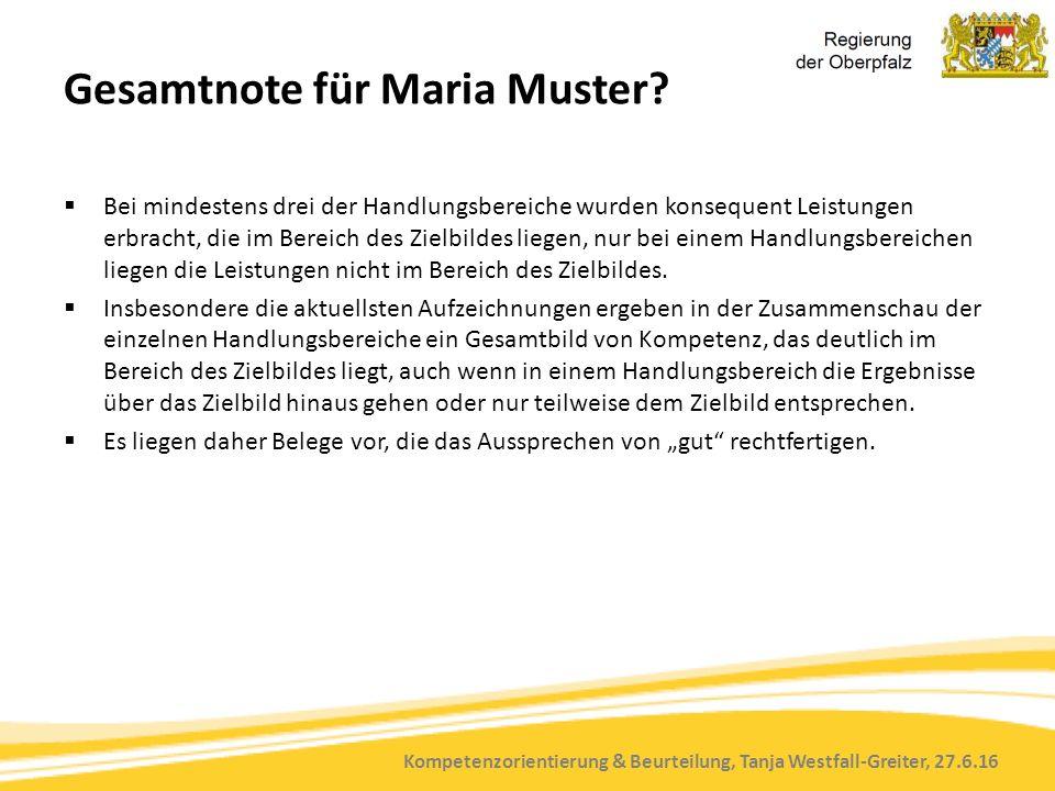 Kompetenzorientierung & Beurteilung, Tanja Westfall-Greiter, 27.6.16 Gesamtnote für Maria Muster?  Bei mindestens drei der Handlungsbereiche wurden k