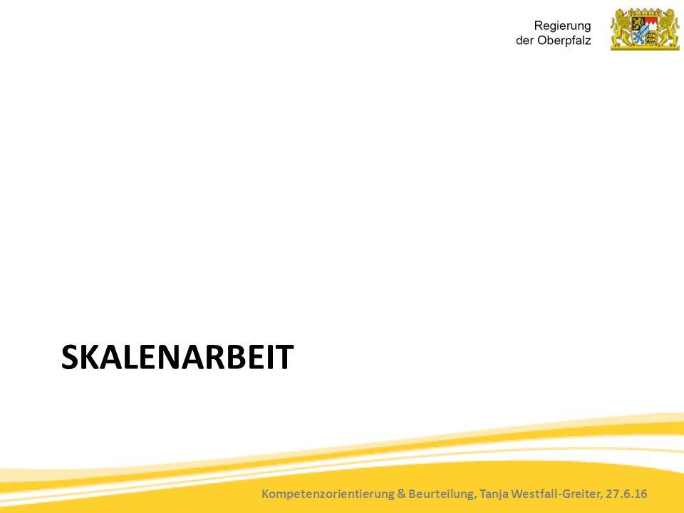 Kompetenzorientierung & Beurteilung, Tanja Westfall-Greiter, 27.6.16 SKALENARBEIT