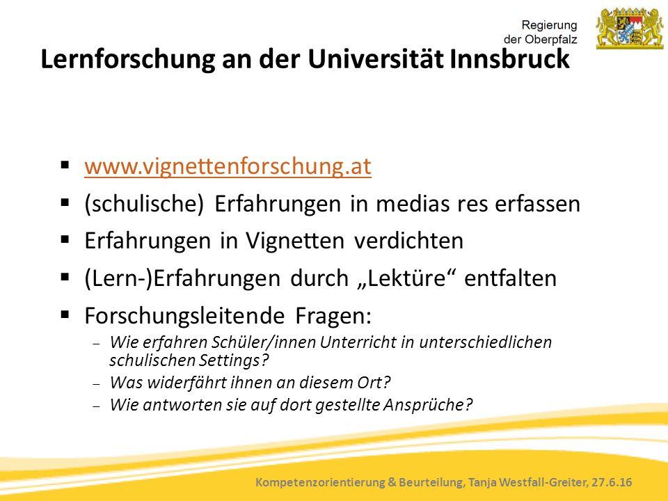Kompetenzorientierung & Beurteilung, Tanja Westfall-Greiter, 27.6.16 Lernforschung an der Universität Innsbruck  www.vignettenforschung.at www.vignet