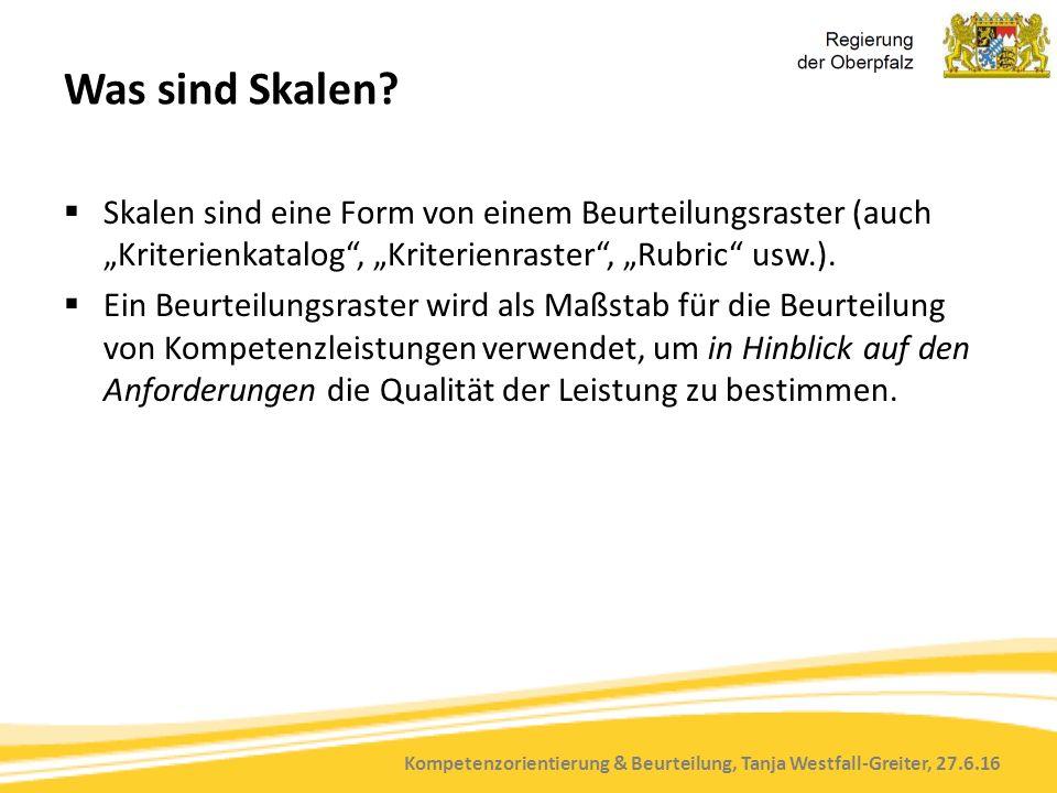 """Kompetenzorientierung & Beurteilung, Tanja Westfall-Greiter, 27.6.16 Was sind Skalen?  Skalen sind eine Form von einem Beurteilungsraster (auch """"Krit"""