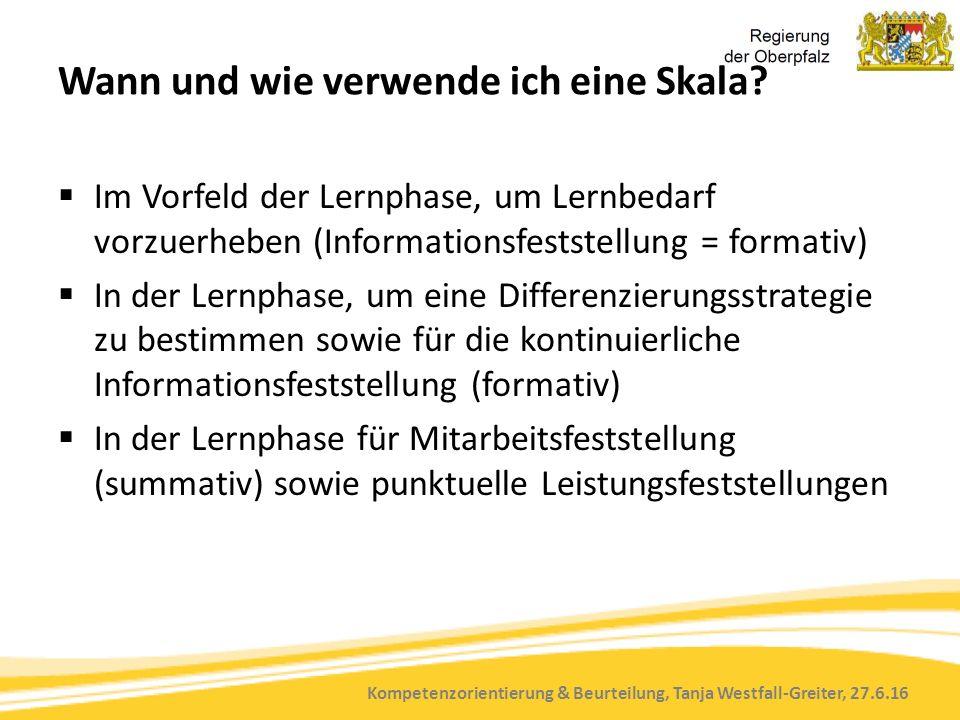 Kompetenzorientierung & Beurteilung, Tanja Westfall-Greiter, 27.6.16 Wann und wie verwende ich eine Skala?  Im Vorfeld der Lernphase, um Lernbedarf v