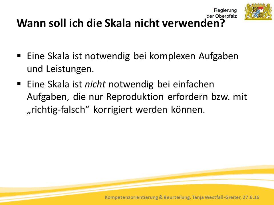 Kompetenzorientierung & Beurteilung, Tanja Westfall-Greiter, 27.6.16 Wann soll ich die Skala nicht verwenden?  Eine Skala ist notwendig bei komplexen