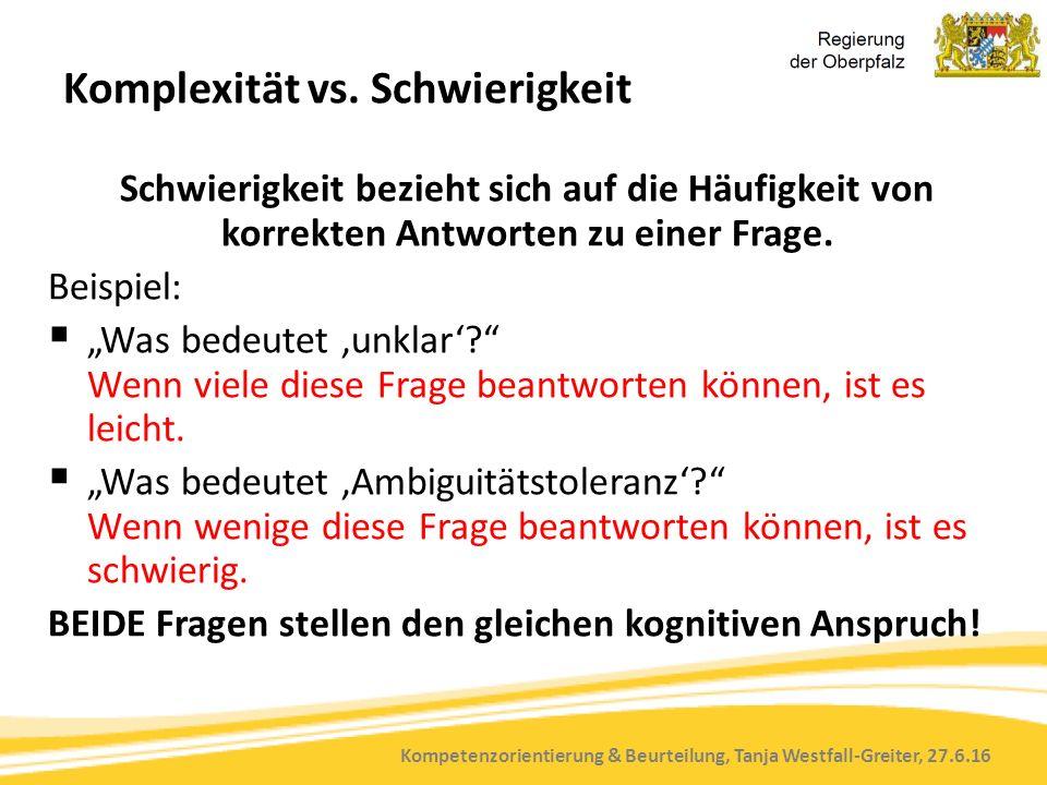 Kompetenzorientierung & Beurteilung, Tanja Westfall-Greiter, 27.6.16 Komplexität vs. Schwierigkeit Schwierigkeit bezieht sich auf die Häufigkeit von k