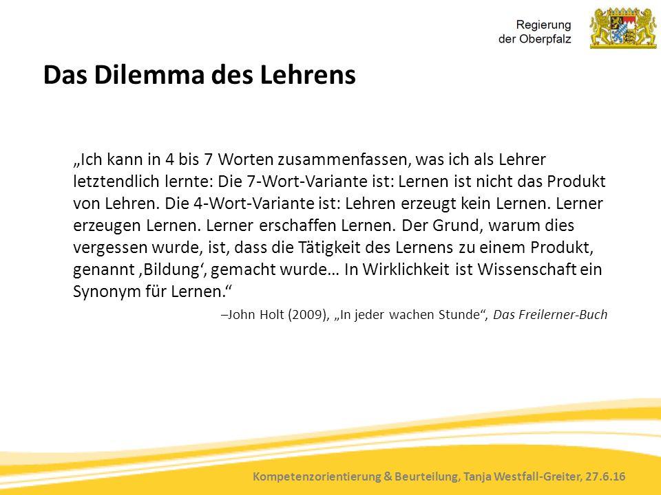 """Kompetenzorientierung & Beurteilung, Tanja Westfall-Greiter, 27.6.16 Das Dilemma des Lehrens """"Ich kann in 4 bis 7 Worten zusammenfassen, was ich als L"""