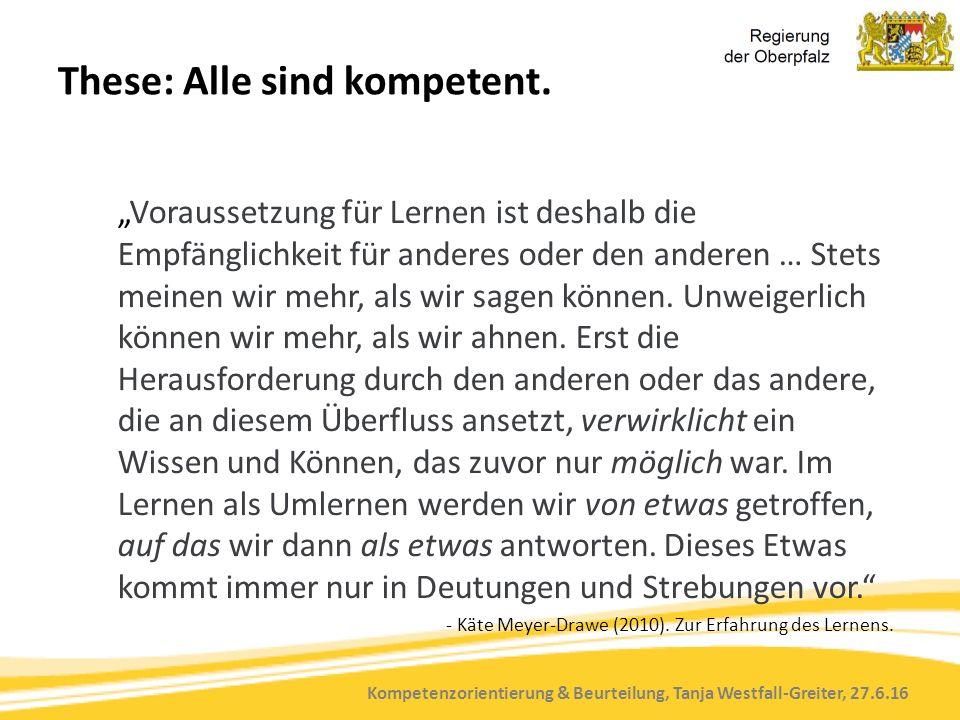 """Kompetenzorientierung & Beurteilung, Tanja Westfall-Greiter, 27.6.16 These: Alle sind kompetent. """"Voraussetzung für Lernen ist deshalb die Empfänglich"""
