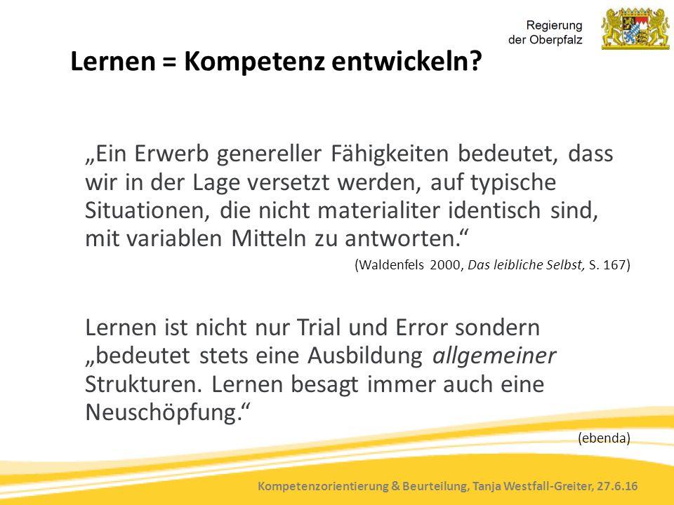 """Kompetenzorientierung & Beurteilung, Tanja Westfall-Greiter, 27.6.16 Lernen = Kompetenz entwickeln? """"Ein Erwerb genereller Fähigkeiten bedeutet, dass"""