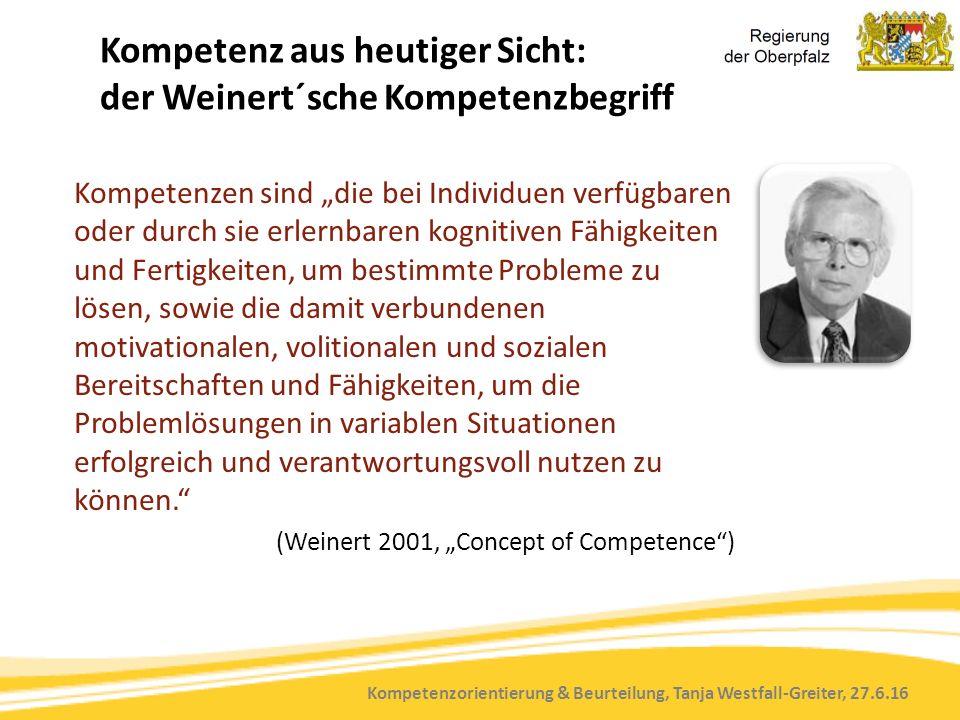 """Kompetenzorientierung & Beurteilung, Tanja Westfall-Greiter, 27.6.16 Kompetenz aus heutiger Sicht: der Weinert´sche Kompetenzbegriff Kompetenzen sind """"die bei Individuen verfügbaren oder durch sie erlernbaren kognitiven Fähigkeiten und Fertigkeiten, um bestimmte Probleme zu lösen, sowie die damit verbundenen motivationalen, volitionalen und sozialen Bereitschaften und Fähigkeiten, um die Problemlösungen in variablen Situationen erfolgreich und verantwortungsvoll nutzen zu können. (Weinert 2001, """"Concept of Competence )"""