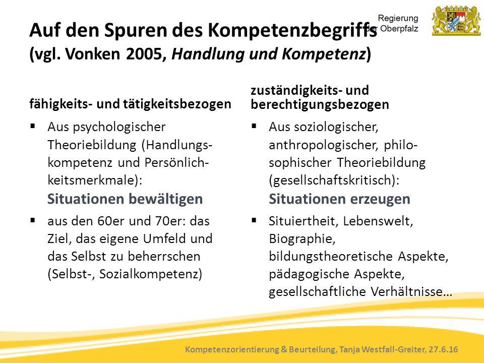 Kompetenzorientierung & Beurteilung, Tanja Westfall-Greiter, 27.6.16 Auf den Spuren des Kompetenzbegriffs (vgl. Vonken 2005, Handlung und Kompetenz) f