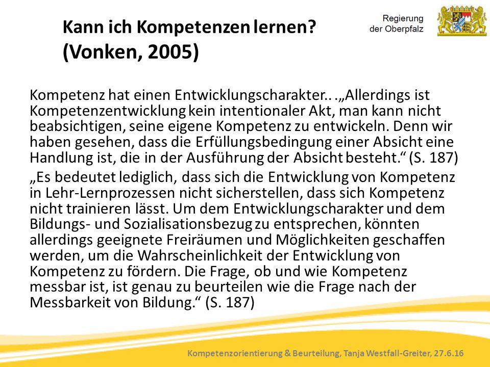 Kompetenzorientierung & Beurteilung, Tanja Westfall-Greiter, 27.6.16 Kann ich Kompetenzen lernen? (Vonken, 2005) Kompetenz hat einen Entwicklungschara