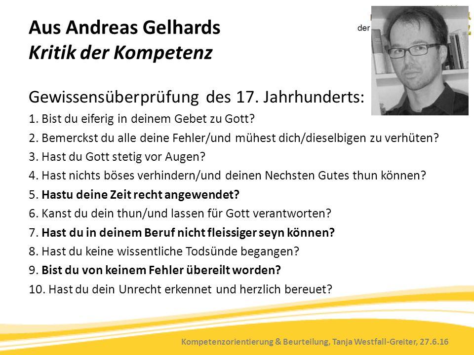 Kompetenzorientierung & Beurteilung, Tanja Westfall-Greiter, 27.6.16 Aus Andreas Gelhards Kritik der Kompetenz Gewissensüberprüfung des 17.