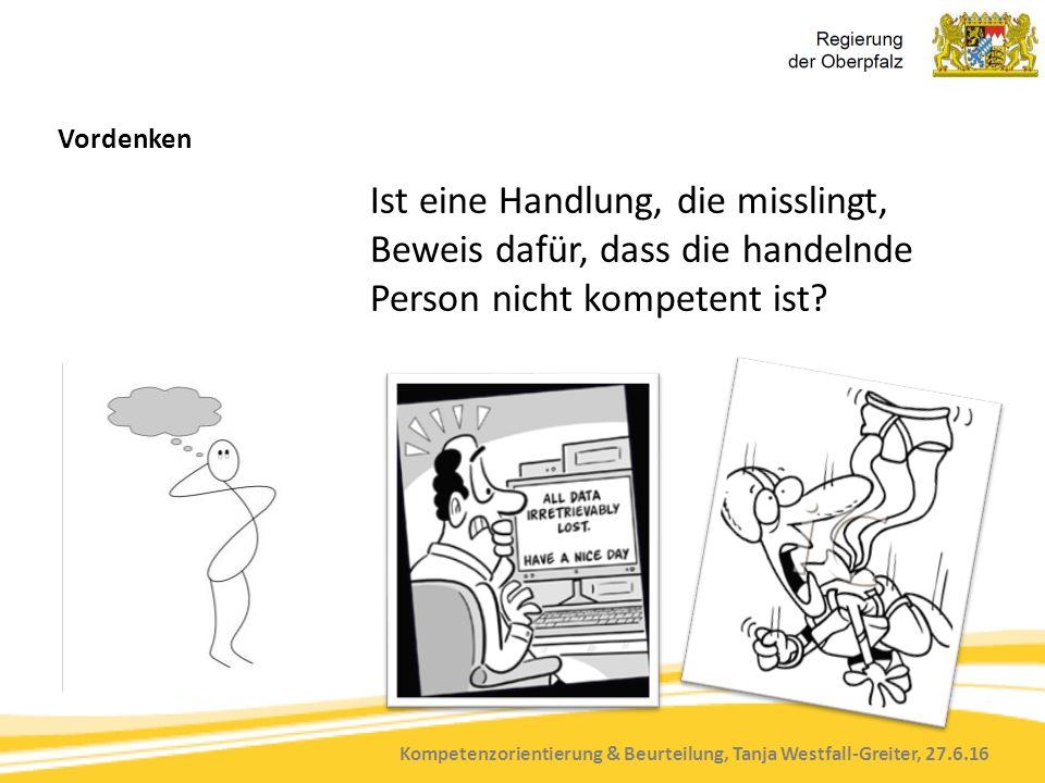 Kompetenzorientierung & Beurteilung, Tanja Westfall-Greiter, 27.6.16 Vordenken Ist eine Handlung, die misslingt, Beweis dafür, dass die handelnde Pers