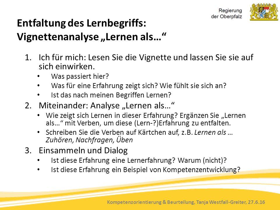 """Kompetenzorientierung & Beurteilung, Tanja Westfall-Greiter, 27.6.16 Entfaltung des Lernbegriffs: Vignettenanalyse """"Lernen als… 1.Ich für mich: Lesen Sie die Vignette und lassen Sie sie auf sich einwirken."""