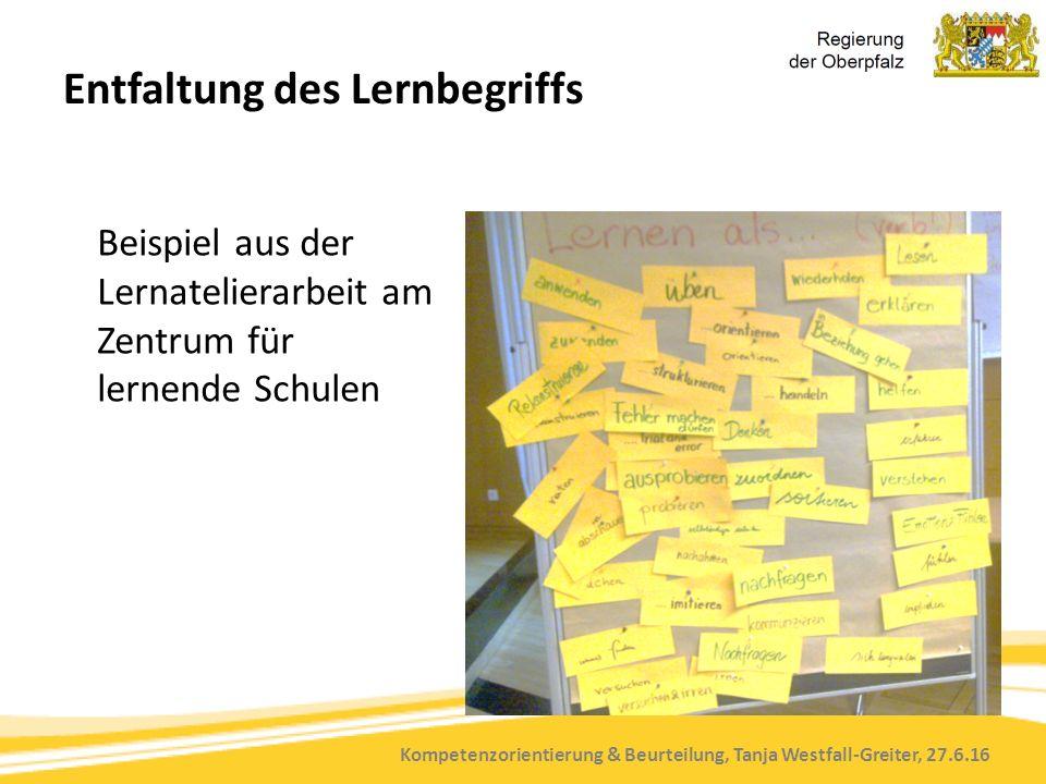Kompetenzorientierung & Beurteilung, Tanja Westfall-Greiter, 27.6.16 Entfaltung des Lernbegriffs Beispiel aus der Lernatelierarbeit am Zentrum für lernende Schulen